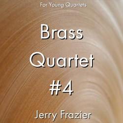 'Brass Quartet #4' by Jerry Frazier. Ensemble - Brass sheet music for school bands