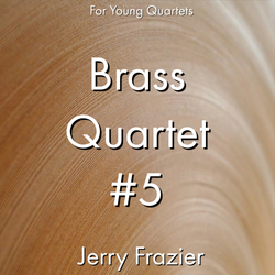 'Brass Quartet #5' by Jerry Frazier. Ensemble - Brass sheet music for school bands