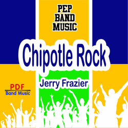 """Chipotle Rock"" - composed by Jerry Frazier,  Performance Level = Pep Band.  Band sheet music downloadable instantly in PDF format.  Cost = $ 24."