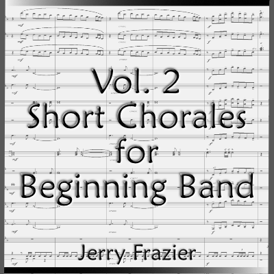 """Chorales for Beginning Band - Vol. 2"" - composed by Jerry Frazier,  Performance Level = Beginning Band.  Band sheet music downloadable instantly in PDF format.  Cost = $ 22."