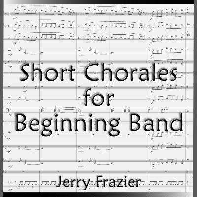 """Chorales for Beginning Band"" - composed by Jerry Frazier,  Performance Level = Beginning Band.  Band sheet music downloadable instantly in PDF format.  Cost = $ 22."