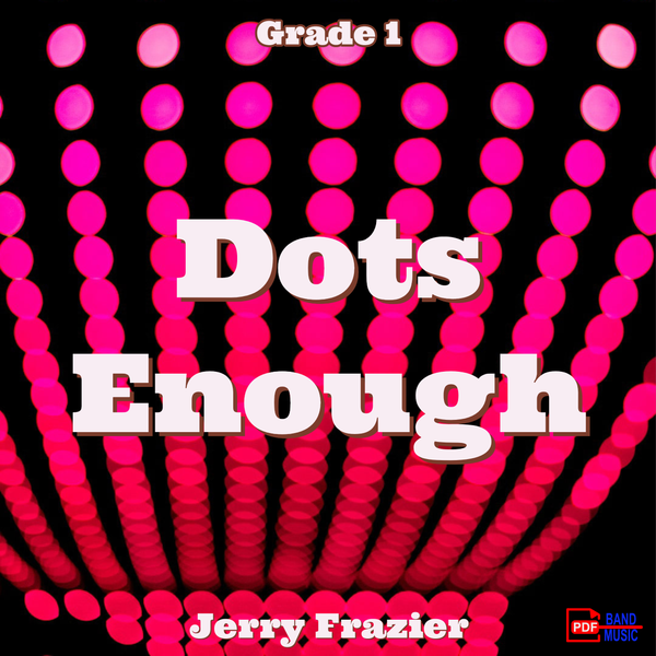 'Dots Enough' by Jerry Frazier. Grade 1 sheet music for school bands
