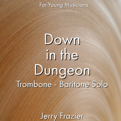 'Down in the Dungeon - Trombone' by Jerry Frazier. Ensemble - Brass sheet music for school bands