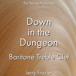 'Down in the Dungeon - Baritone TC' by Jerry Frazier. Ensemble - Brass sheet music for school bands
