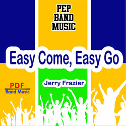 """Easy Come, Easy Go"" - composed by Jerry Frazier,  Performance Level = Pep Band.  Band sheet music downloadable instantly in PDF format.  Cost = $ 24."