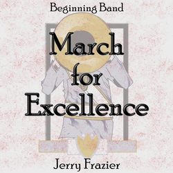"""March for Excellence"" - composed by Jerry Frazier,  Performance Level = Beginning Band.  Band sheet music downloadable instantly in PDF format.  Cost = $ 22."