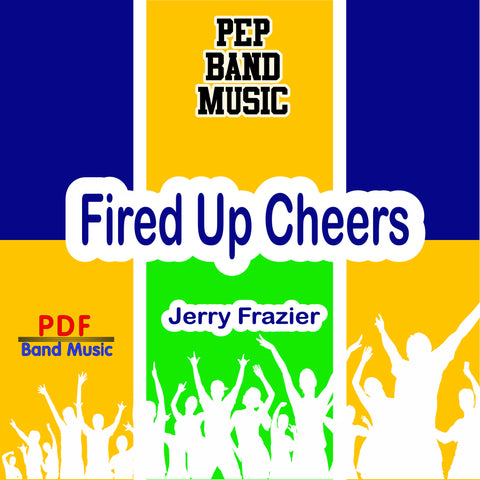 """Fired Up Cheers"" - composed by Jerry Frazier,  Performance Level = Pep Band.  Band sheet music downloadable instantly in PDF format.  Cost = $ 24."