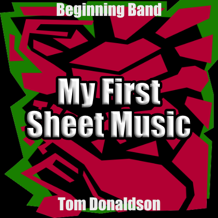'My First Sheet Music' by Tom Donaldson. Beginning Band sheet music for school bands
