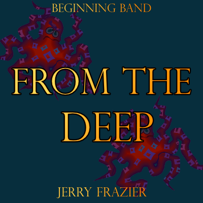 """From the Deep"" - composed by Jerry Frazier,  Performance Level = Beginning Band.  Band sheet music downloadable instantly in PDF format.  Cost = $ 22."