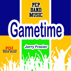 """Gametime"" - composed by Jerry Frazier,  Performance Level = Pep Band.  Band sheet music downloadable instantly in PDF format.  Cost = $ 24."