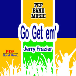 """Go Get em'"" - composed by Jerry Frazier,  Performance Level = Pep Band.  Band sheet music downloadable instantly in PDF format.  Cost = $ 24."
