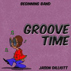 """Groove Time"" - composed by Jason Dilliott,  Performance Level = Beginning Band.  Band sheet music downloadable instantly in PDF format.  Cost = $ 22."