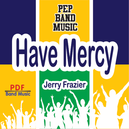 """Have Mercy"" - composed by Jerry Frazier,  Performance Level = Pep Band.  Band sheet music downloadable instantly in PDF format.  Cost = $ 24."