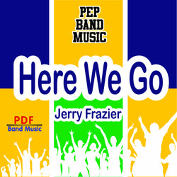 """Here We Go"" - composed by Jerry Frazier,  Performance Level = Pep Band.  Band sheet music downloadable instantly in PDF format.  Cost = $ 24."
