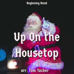 'Up on the Housetop' by Tom Tucker. Holiday Music sheet music for school bands
