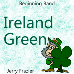 """Ireland Green"" - composed by Jerry Frazier,  Performance Level = Beginning Band.  Band sheet music downloadable instantly in PDF format.  Cost = $ 22."