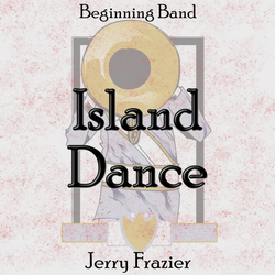 """Island Dance"" - composed by Jerry Frazier,  Performance Level = Beginning Band.  Band sheet music downloadable instantly in PDF format.  Cost = $ 22."