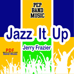 """Jazz It Up"" - composed by Jerry Frazier,  Performance Level = Pep Band.  Band sheet music downloadable instantly in PDF format.  Cost = $ 24."