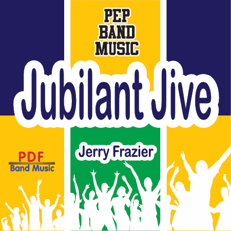 """Jubilant Jive"" - composed by Jerry Frazier,  Performance Level = Pep Band.  Band sheet music downloadable instantly in PDF format.  Cost = $ 24."