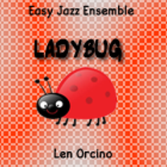 """Lady Bug"" - composed by Len Orcino,  Performance Level = Jazz Ensemble.  Band sheet music downloadable instantly in PDF format.  Cost = $ 24."