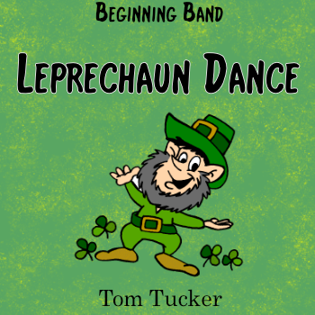 """Leprechaun Dance"" - composed by Tom Tucker,  Performance Level = Beginning Band.  Band sheet music downloadable instantly in PDF format.  Cost = $ 22."