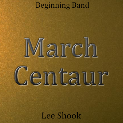"""March Centaur"" - composed by Lee Shook,  Performance Level = Beginning Band.  Band sheet music downloadable instantly in PDF format.  Cost = $ 22."