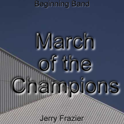 """March of the Champions"" - composed by Jerry Frazier,  Performance Level = Beginning Band.  Band sheet music downloadable instantly in PDF format.  Cost = $ 22."