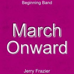 """March Onward"" - composed by Jerry Frazier,  Performance Level = Beginning Band.  Band sheet music downloadable instantly in PDF format.  Cost = $ 22."