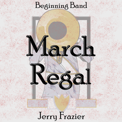 'March Regal' by Jerry Frazier. Beginning Band sheet music for school bands