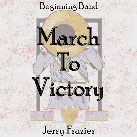 """March to Victory"" - composed by Jerry Frazier,  Performance Level = Beginning Band.  Band sheet music downloadable instantly in PDF format.  Cost = $ 22."