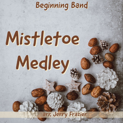'Mistletoe Medley' by Jerry Frazier. Holiday Music sheet music for school bands