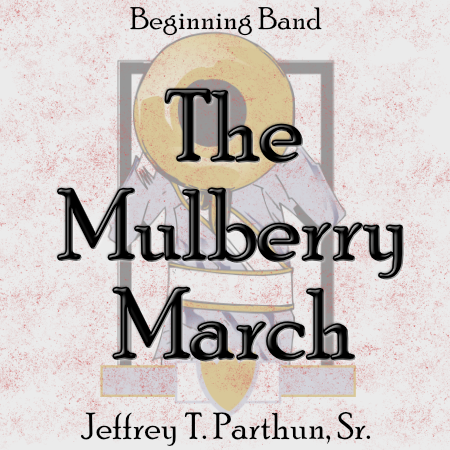 """Mulberry March"" - composed by Jeffrey Parthun,  Performance Level = Beginning Band.  Band sheet music downloadable instantly in PDF format.  Cost = $ 22."