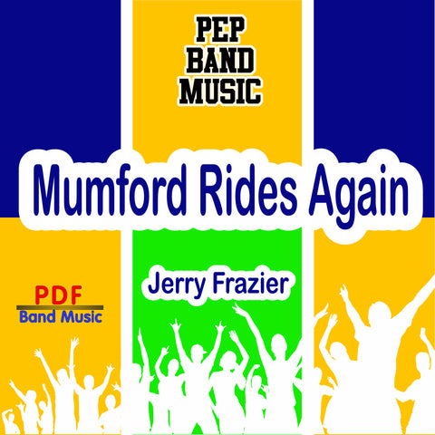 """Mumford Rides Again"" - composed by Jerry Frazier,  Performance Level = Pep Band.  Band sheet music downloadable instantly in PDF format.  Cost = $ 24."