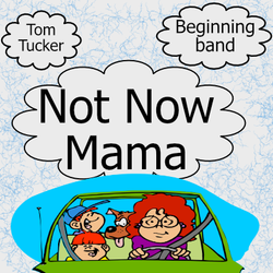 """Not Now Mama"" - composed by Tom Tucker,  Performance Level = Beginning Band.  Band sheet music downloadable instantly in PDF format.  Cost = $ 22."