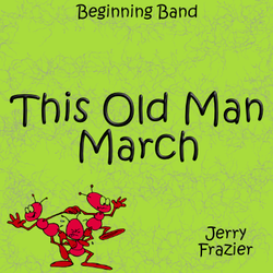 """This Old Man March"" - composed by Jerry Frazier,  Performance Level = Beginning Band.  Band sheet music downloadable instantly in PDF format.  Cost = $ 22."