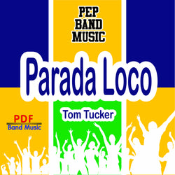 """Parada Loco"" - composed by Tom Tucker,  Performance Level = Pep Band.  Band sheet music downloadable instantly in PDF format.  Cost = $ 24."
