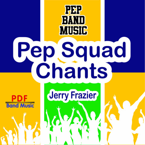 """Pep Squad Chants"" - composed by Jerry Frazier,  Performance Level = Pep Band.  Band sheet music downloadable instantly in PDF format.  Cost = $ 24."