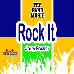 """Rock It"" - composed by Jerry Frazier,  Performance Level = Pep Band.  Band sheet music downloadable instantly in PDF format.  Cost = $ 24."
