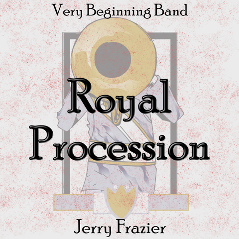 """Royal Procession"" - composed by Jerry Frazier,  Performance Level = Beginning Band.  Band sheet music downloadable instantly in PDF format.  Cost = $ 22."