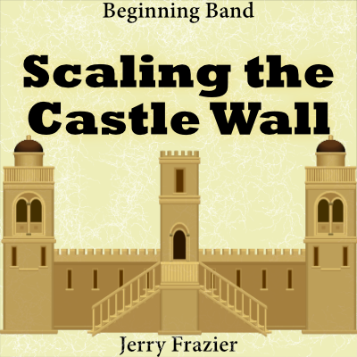 """Scaling the Castle Wall"" - composed by Jerry Frazier,  Performance Level = Beginning Band.  Band sheet music downloadable instantly in PDF format.  Cost = $ 22."