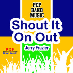 """Shout It On Out!"" - composed by Jerry Frazier,  Performance Level = Pep Band.  Band sheet music downloadable instantly in PDF format.  Cost = $ 24."