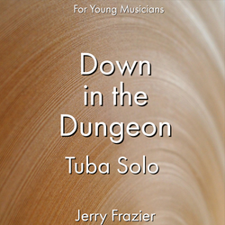 'Down in the Dungeon - Tuba' by Jerry Frazier. Ensemble - Brass sheet music for school bands