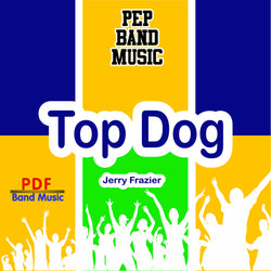 'Top Dog' by Jerry Frazier. Pep Band sheet music for school bands