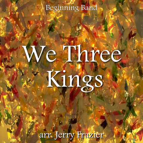 """We Three Kings"" - composed by Jerry Frazier,  Performance Level = Holiday Music.  Band sheet music downloadable instantly in PDF format.  Cost = $ 22."