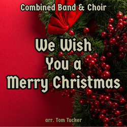 'We Wish You a Merry Christmas' by Tom Tucker. Holiday Music sheet music for school bands