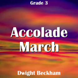 """Accolade March"" - composed by Dwight Beckham,  Performance Level = Grade 3.  Band sheet music downloadable instantly in PDF format.  Cost = $ 24."