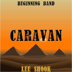 """Caravan"" - composed by Lee Shook,  Performance Level = Beginning Band.  Band sheet music downloadable instantly in PDF format.  Cost = $ 22."