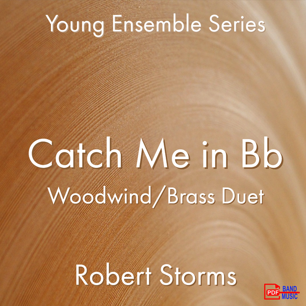 'Catch Me in Bb - Woodwind/Brass Duet' by Robert Storms. Ensemble - Woodwind sheet music for school bands