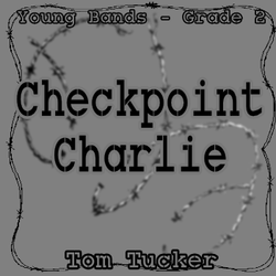 """Checkpoint Charlie"" - composed by Tom Tucker,  Performance Level = Grade 2.  Band sheet music downloadable instantly in PDF format.  Cost = $ 24."