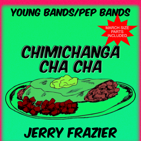 'Chimichanga Cha Cha' by Jerry Frazier. Pep Band sheet music for school bands